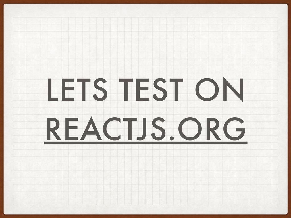 LETS TEST ON REACTJS.ORG