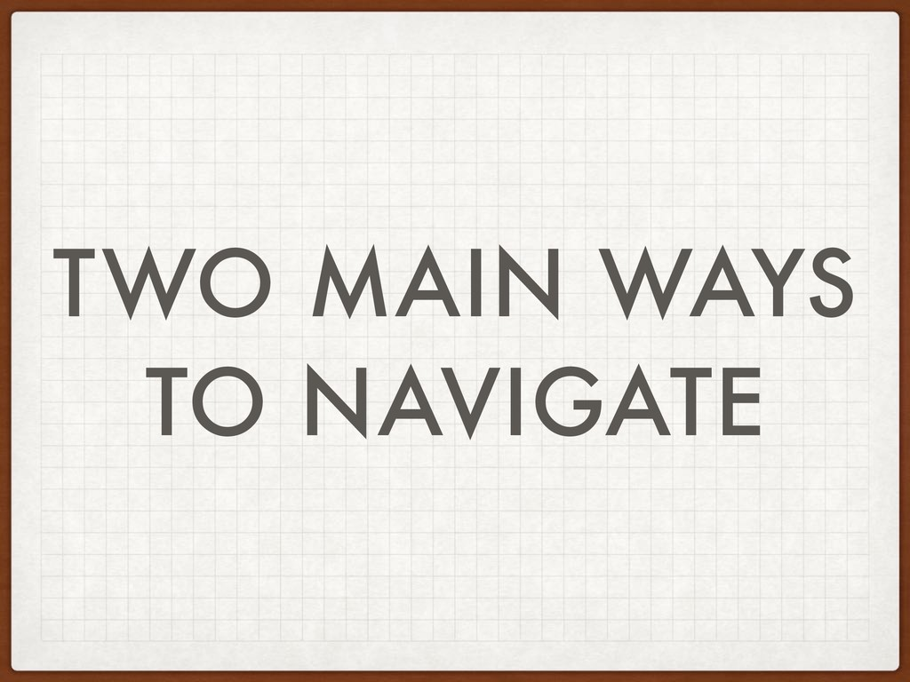 TWO MAIN WAYS TO NAVIGATE
