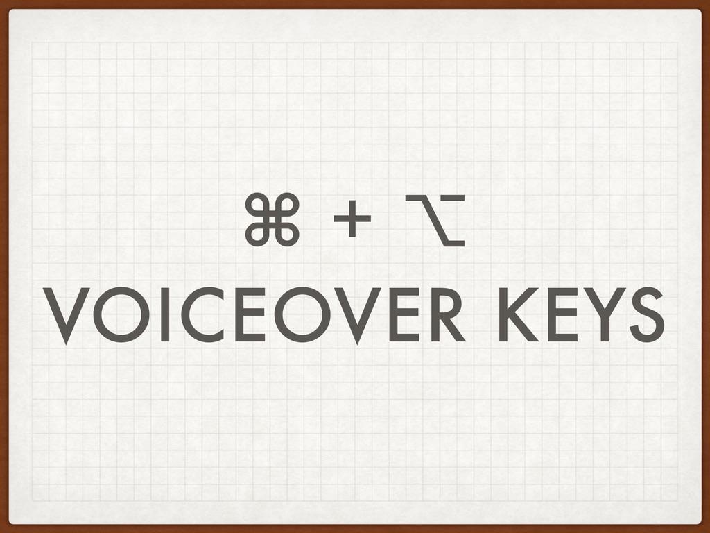 ⌘ + ⌥ VOICEOVER KEYS