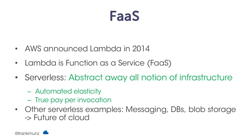 FaaS • AWS announced Lambda in 2014 • Lambda is...