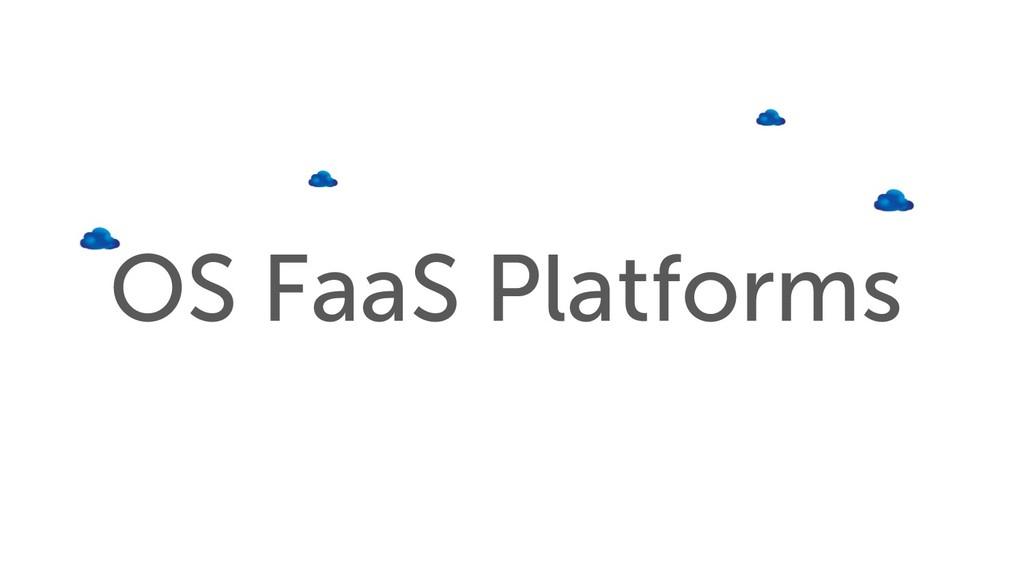 OS FaaS Platforms