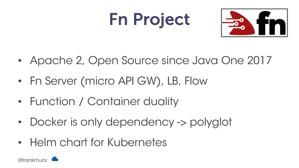 Fn Project • Apache 2, Open Source since Java O...