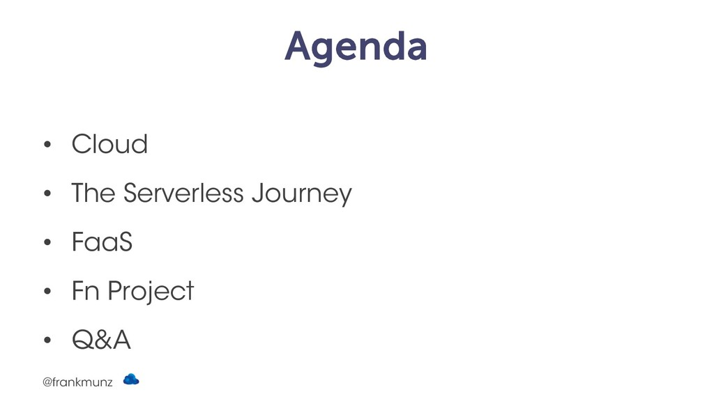 Agenda • Cloud • The Serverless Journey • FaaS ...