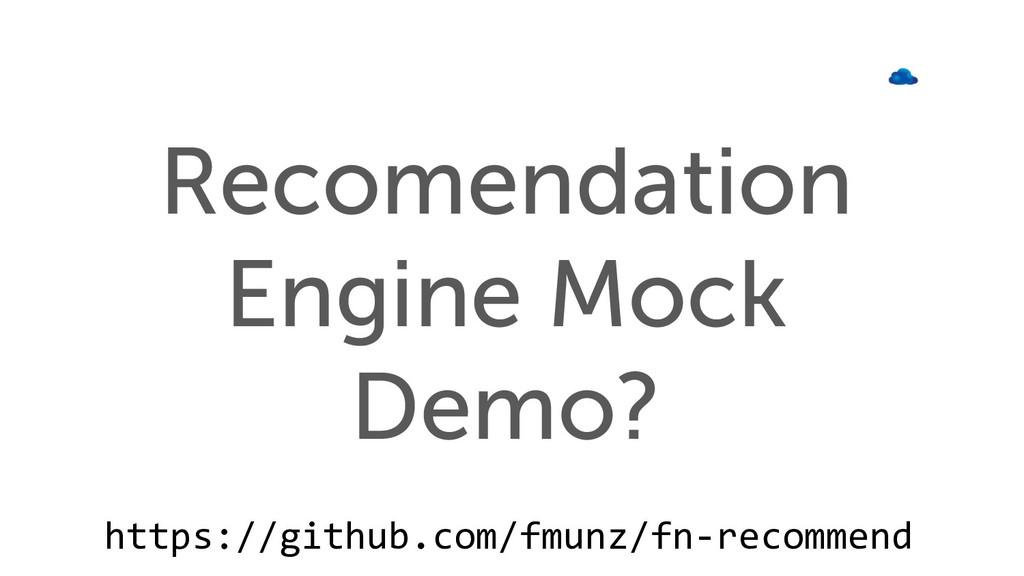 Recomendation Engine Mock Demo? https://github....