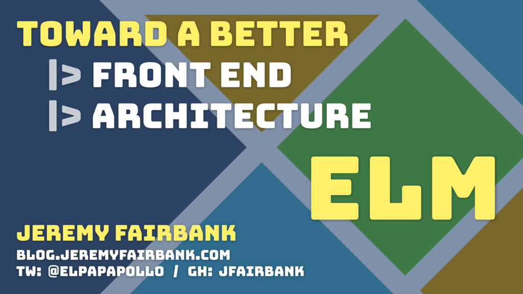 TOWARD A BETTER |> FRONT END |> ARCHITECTURE el...