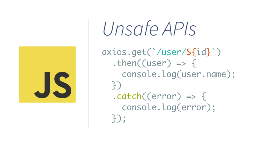Unsafe APIs axios.get(`/user/${id}`) .then((use...