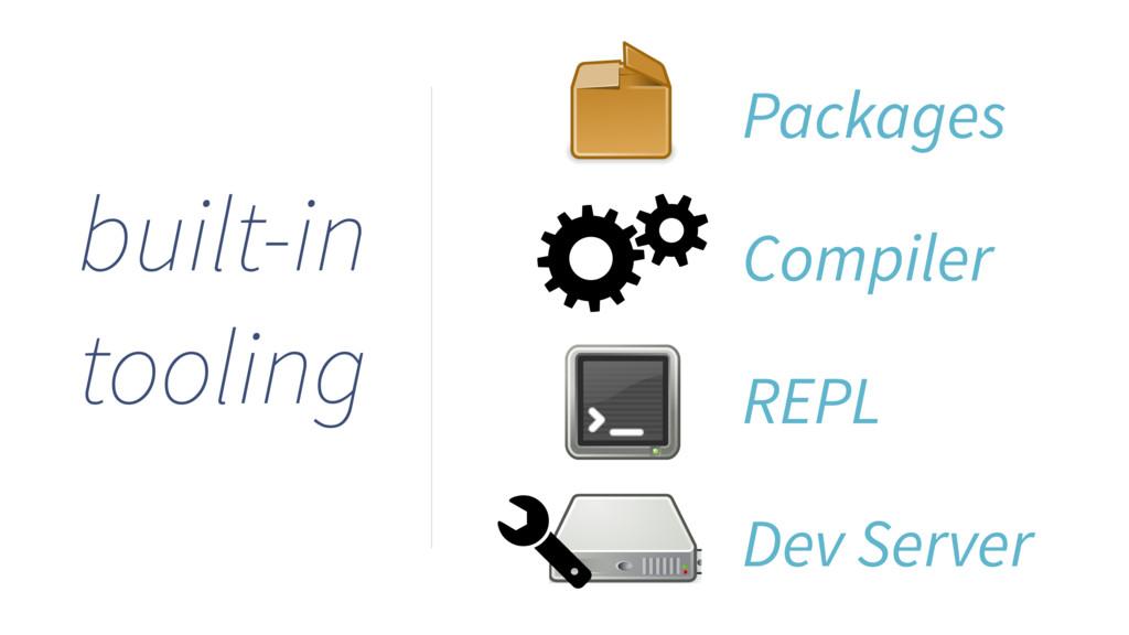 Compiler REPL Dev Server built-in tooling Packa...