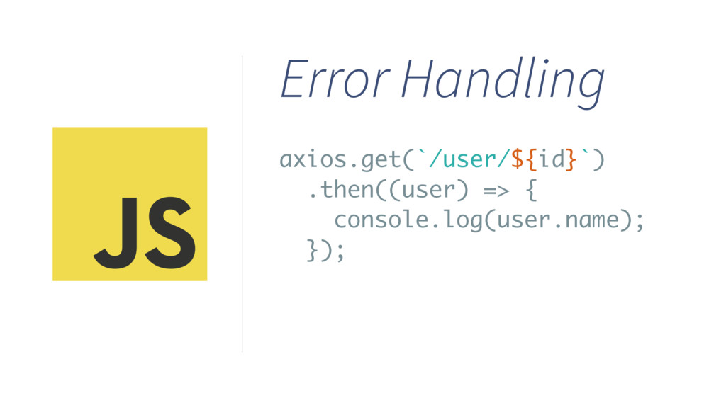 axios.get(`/user/${id}`) .then((user) => { cons...