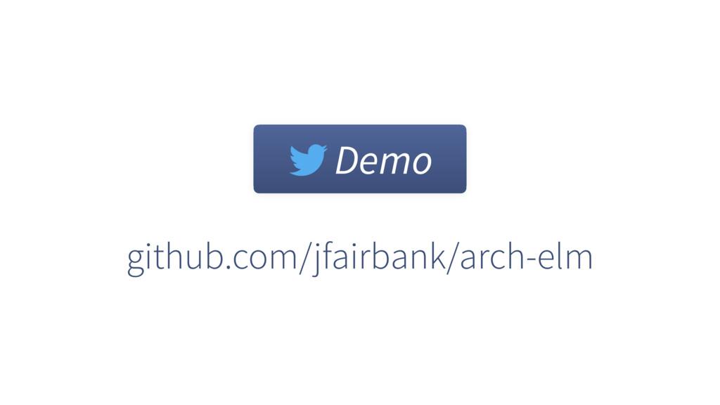 github.com/jfairbank/arch-elm Demo
