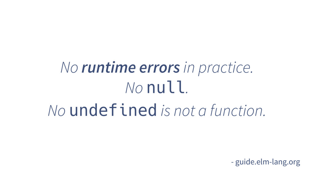 No runtime errors in practice. No null. No unde...