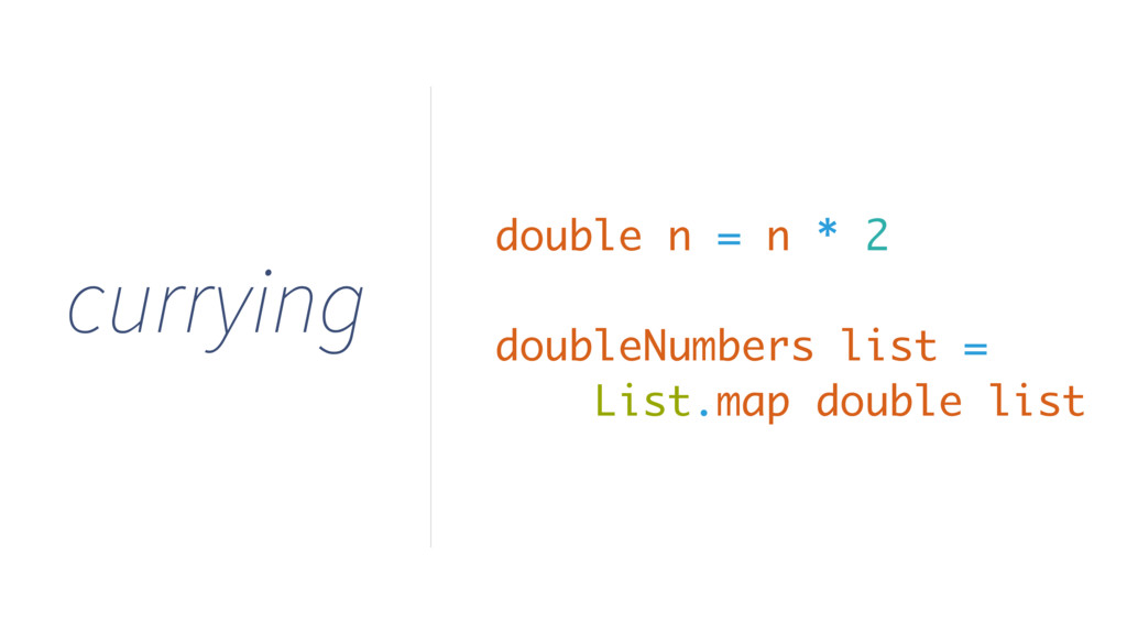 currying double n = n * 2 doubleNumbers list = ...