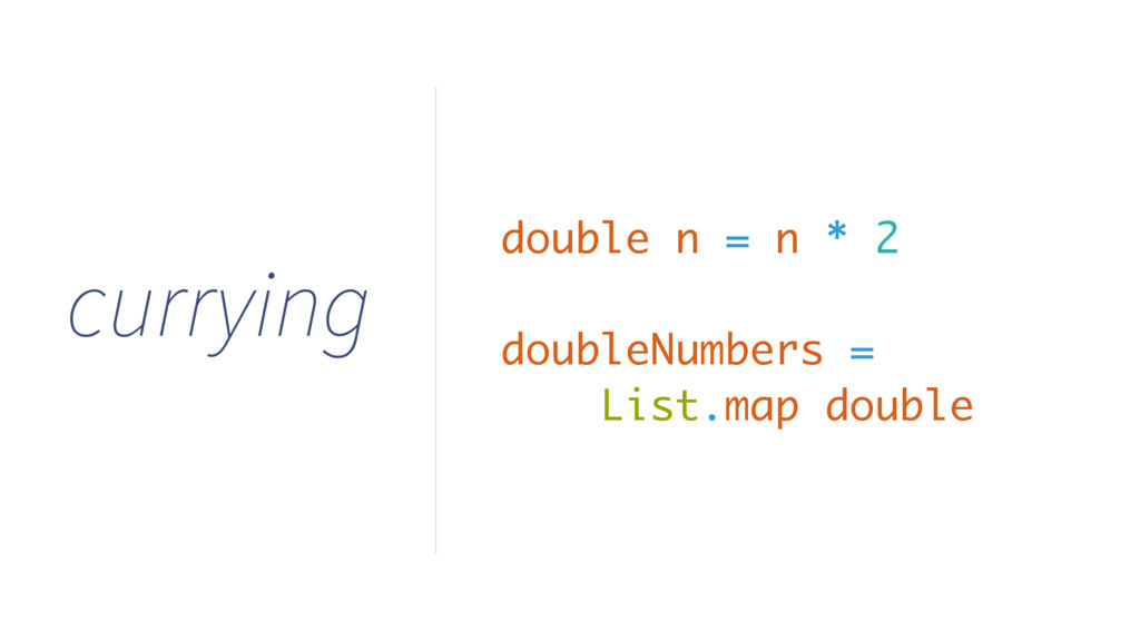 currying double n = n * 2 doubleNumbers = List....