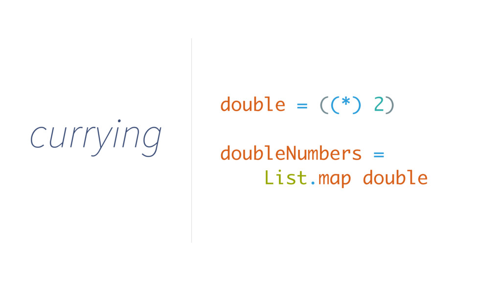 currying double = ((*) 2) doubleNumbers = List....