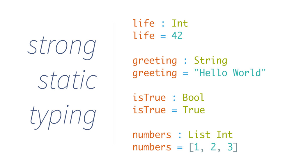 life : Int life = 42 greeting : String greeting...