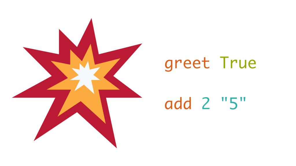 """greet True add 2 """"5"""""""