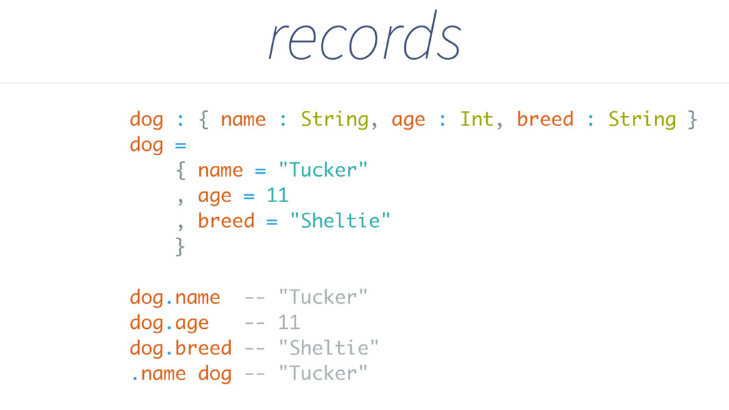 records dog : { name : String, age : Int, breed...