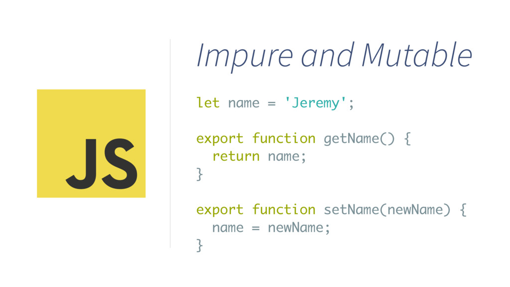 let name = 'Jeremy'; export function getName() ...