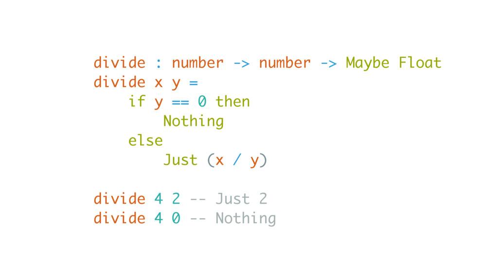 divide : number -> number -> Maybe Float divide...