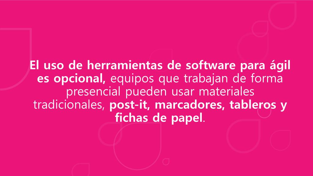 El uso de herramientas de software para ágil es...