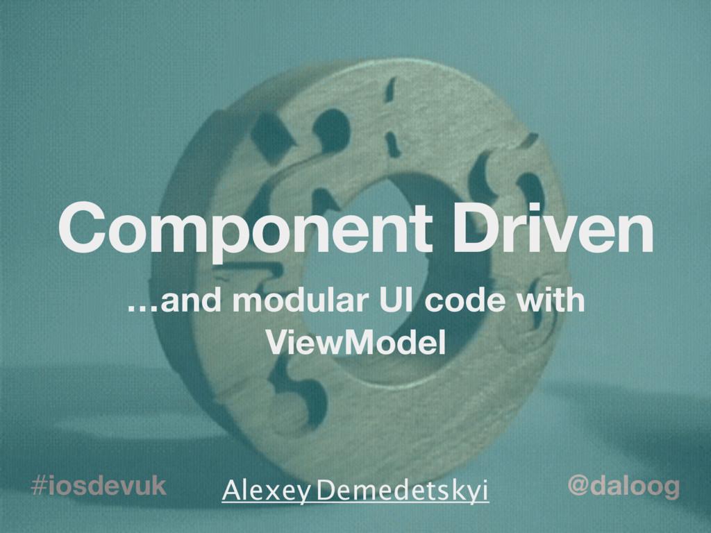 @daloog #iosdevuk Component Driven …and modular...