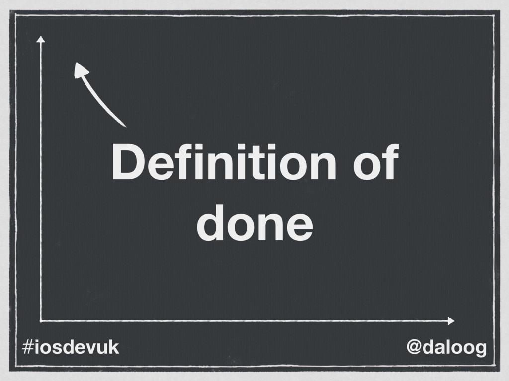 @daloog #iosdevuk Definition of done