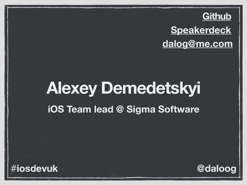 @daloog #iosdevuk Alexey Demedetskyi dalog@me.c...
