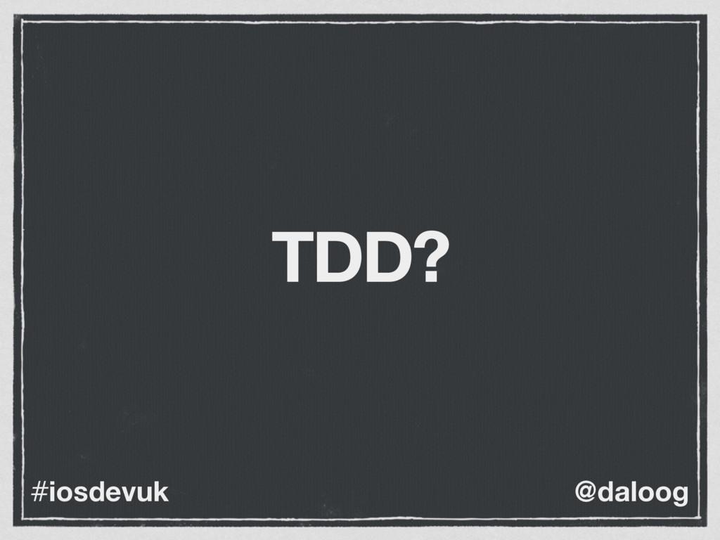 @daloog #iosdevuk TDD?