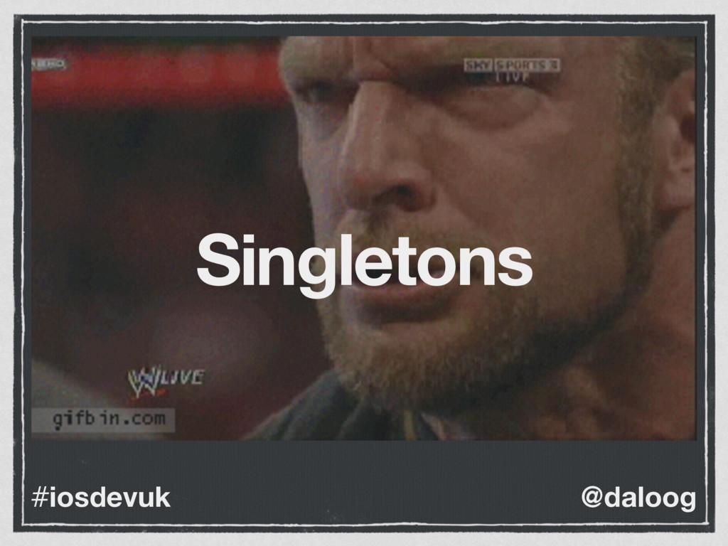 @daloog #iosdevuk Singletons