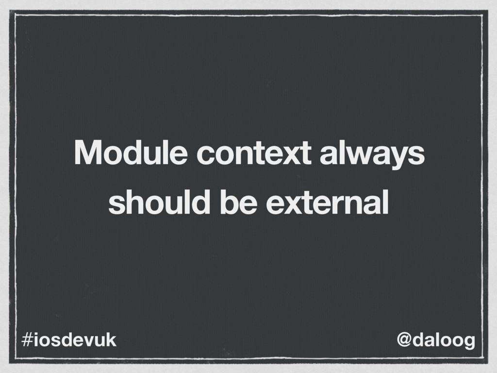 @daloog #iosdevuk Module context always should ...