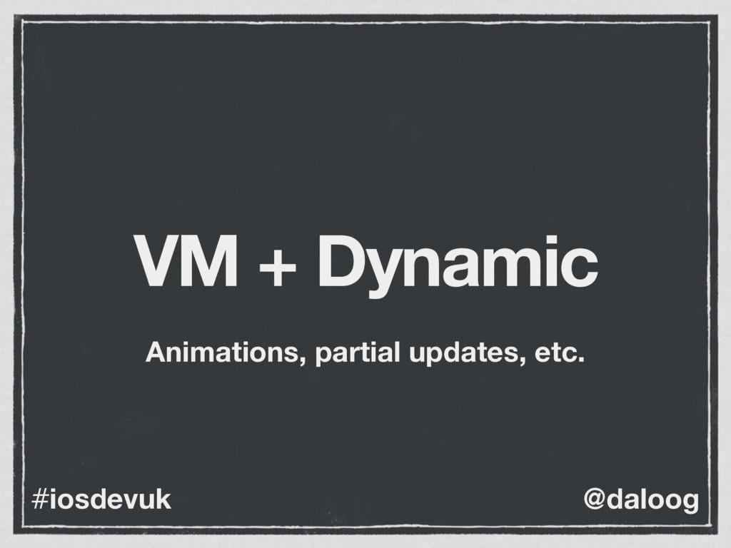 @daloog #iosdevuk VM + Dynamic Animations, part...