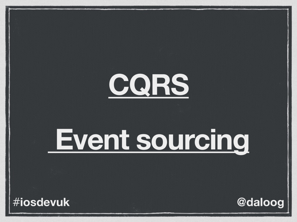 @daloog #iosdevuk CQRS Event sourcing