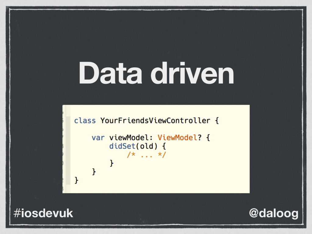 @daloog #iosdevuk Data driven