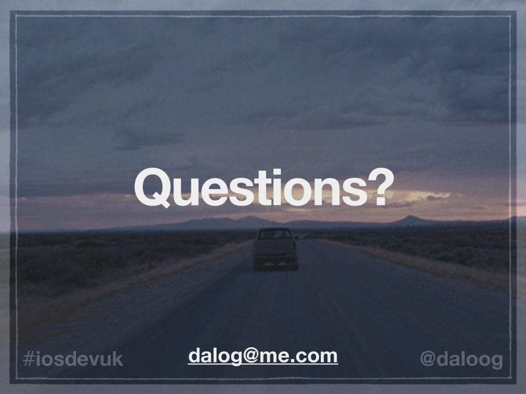 @daloog #iosdevuk Questions? dalog@me.com