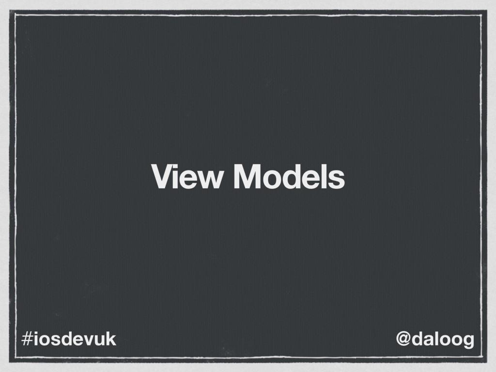 @daloog #iosdevuk View Models