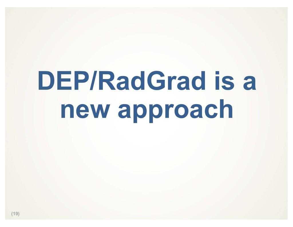 (19) DEP/RadGrad is a new approach