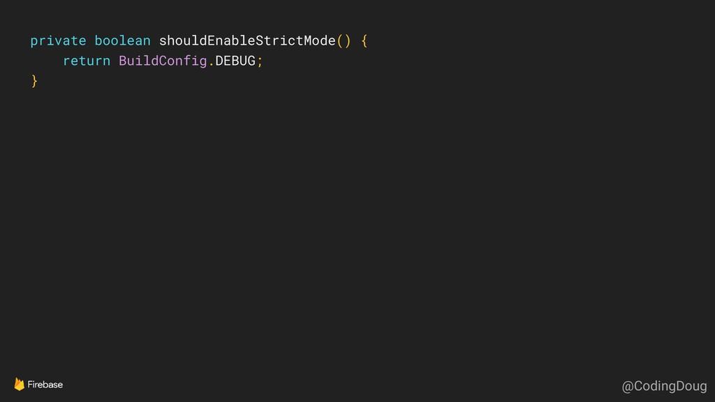 private boolean shouldEnableStrictMode() { retu...