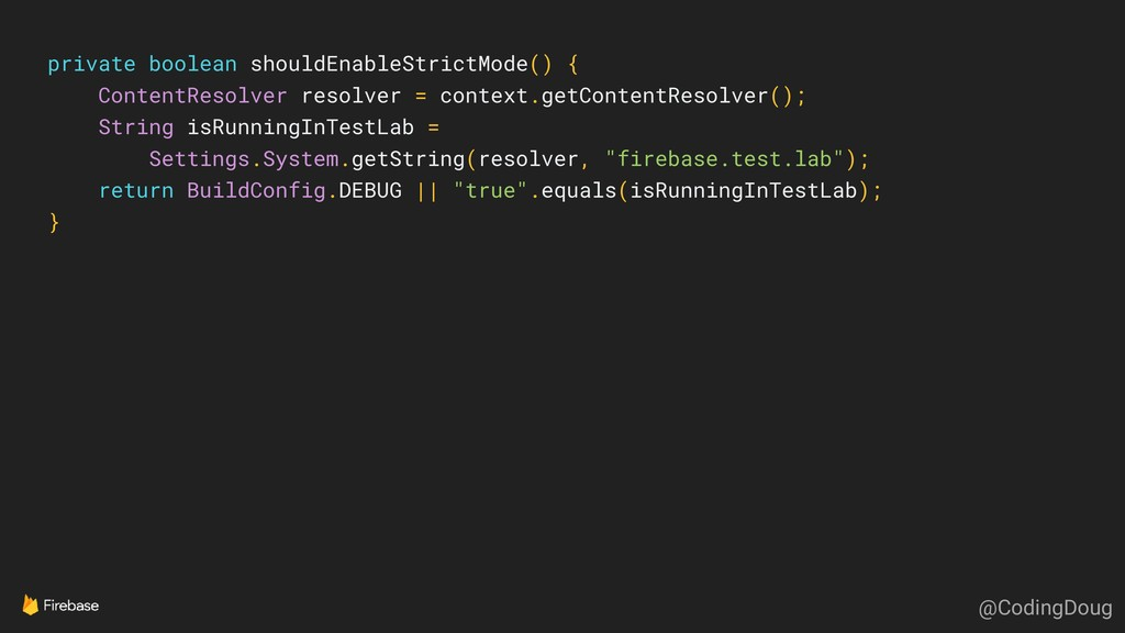 private boolean shouldEnableStrictMode() { Cont...