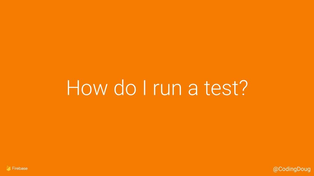 How do I run a test? @CodingDoug