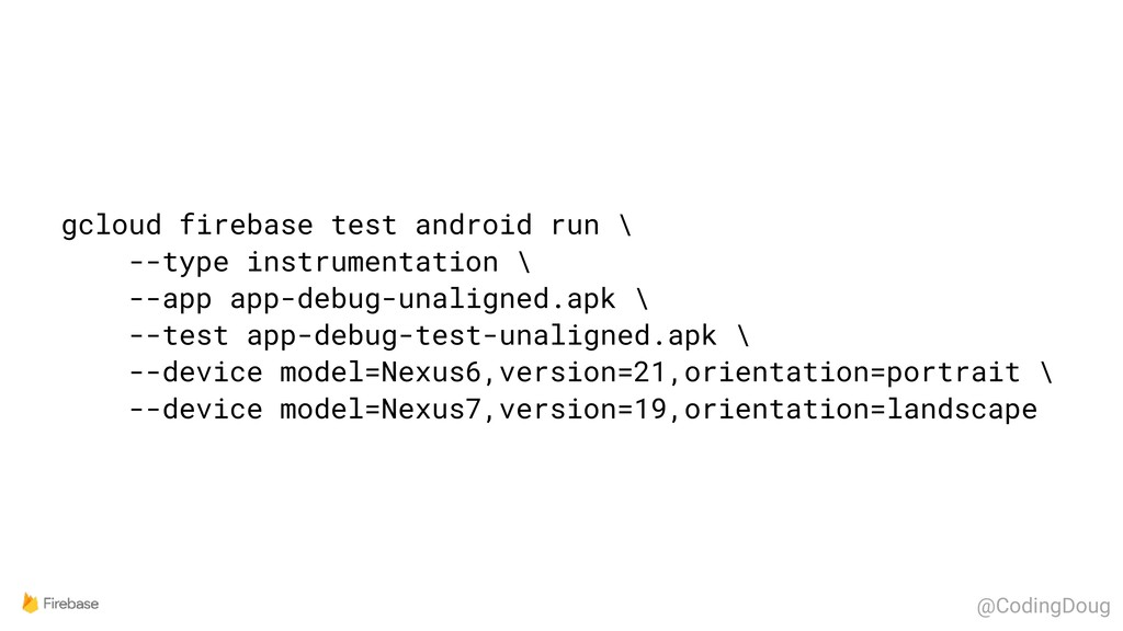 gcloud firebase test android run \ --type instr...