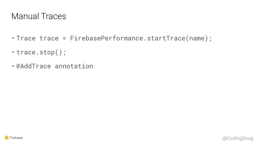Manual Traces • Trace trace = FirebasePerforman...