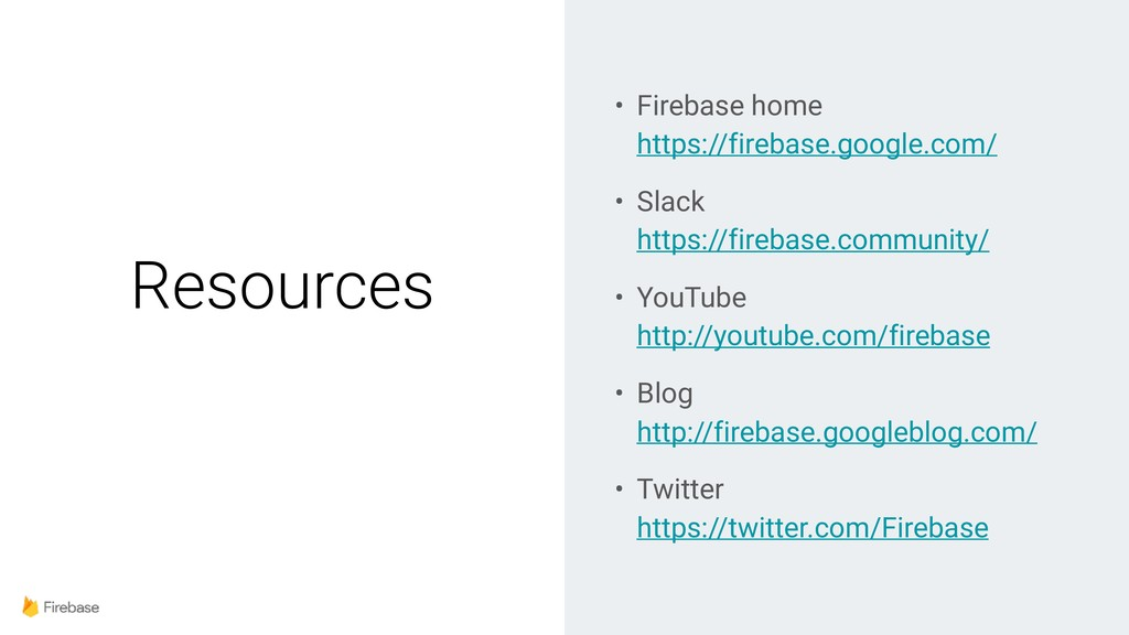 Resources • Firebase home https://firebase.goo...