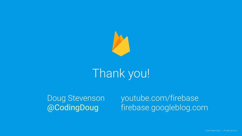 Thank you! Confidential + Proprietary Doug Stev...