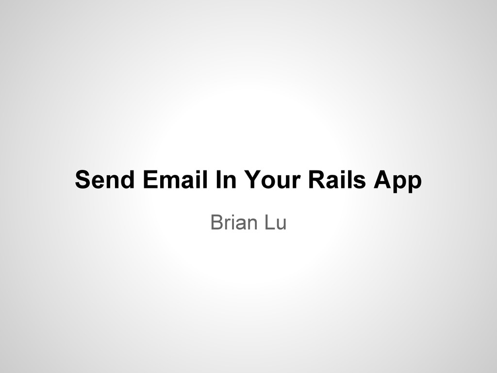 Send Email In Your Rails App Brian Lu
