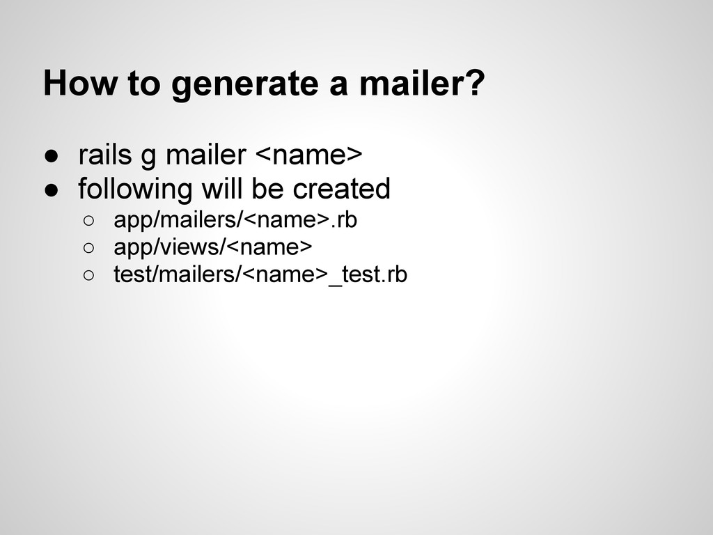 How to generate a mailer? ● rails g mailer <nam...
