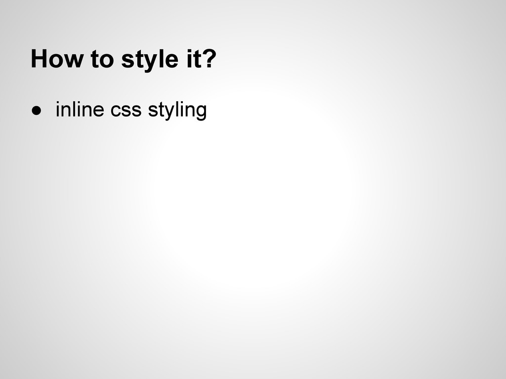How to style it? ● inline css styling