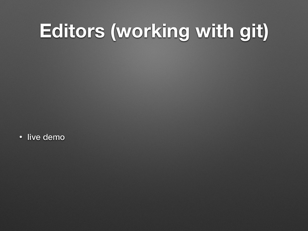 Editors (working with git) • live demo