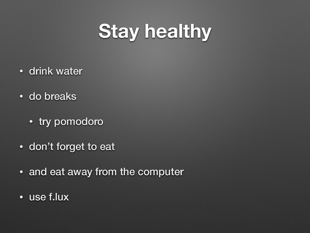 Stay healthy • drink water • do breaks • try po...