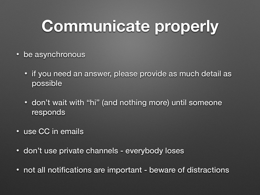 Communicate properly • be asynchronous • if you...