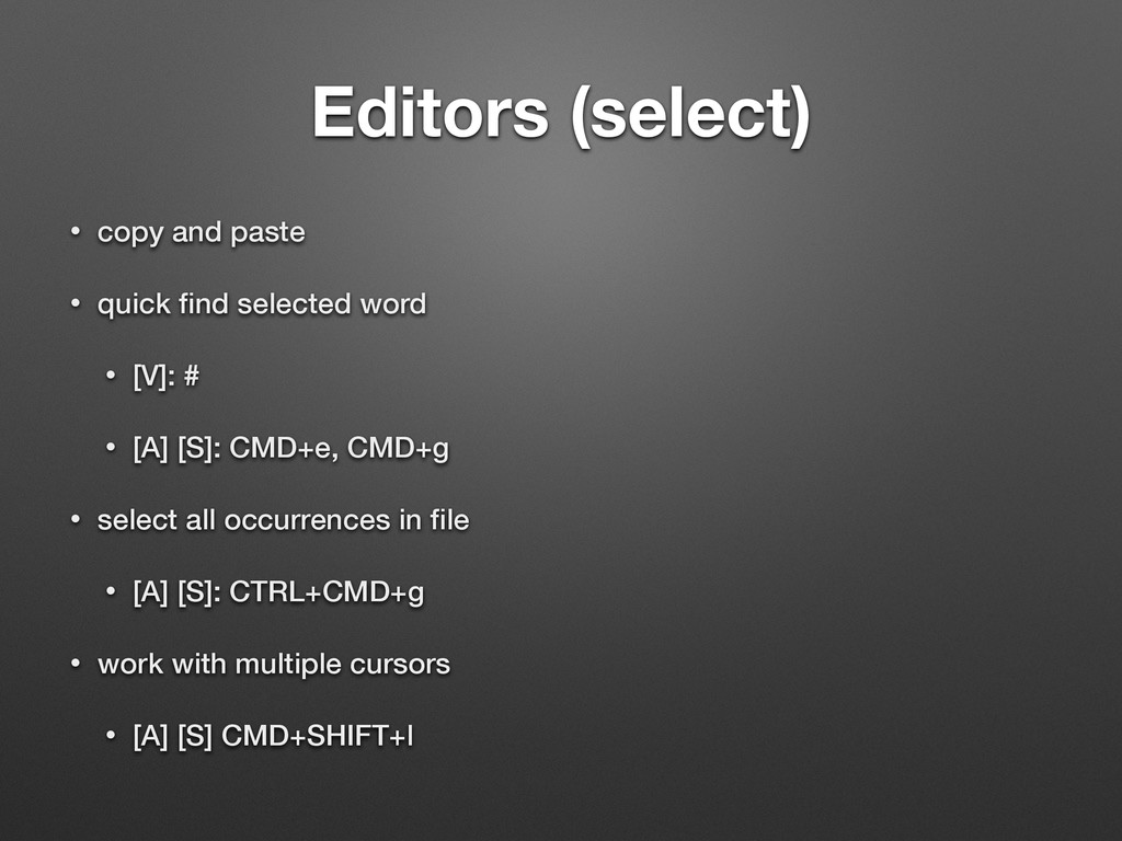 Editors (select) • copy and paste • quick find s...