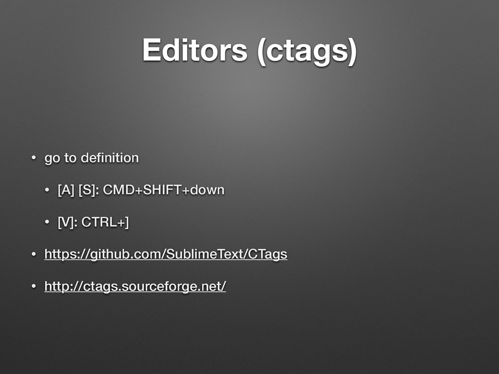Editors (ctags) • go to definition • [A] [S]: CM...
